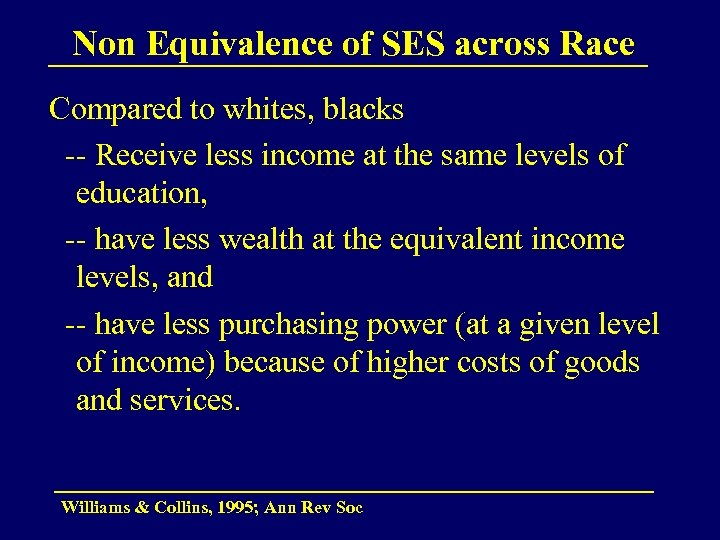 Non Equivalence of SES across Race Compared to whites, blacks -- Receive less income