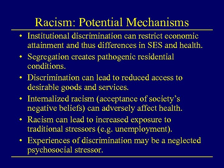 Racism: Potential Mechanisms • Institutional discrimination can restrict economic attainment and thus differences in