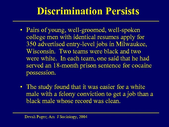 Discrimination Persists • Pairs of young, well-groomed, well-spoken college men with identical resumes apply