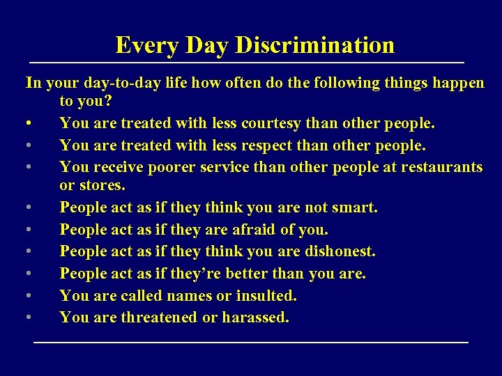 Every Day Discrimination In your day-to-day life how often do the following things happen
