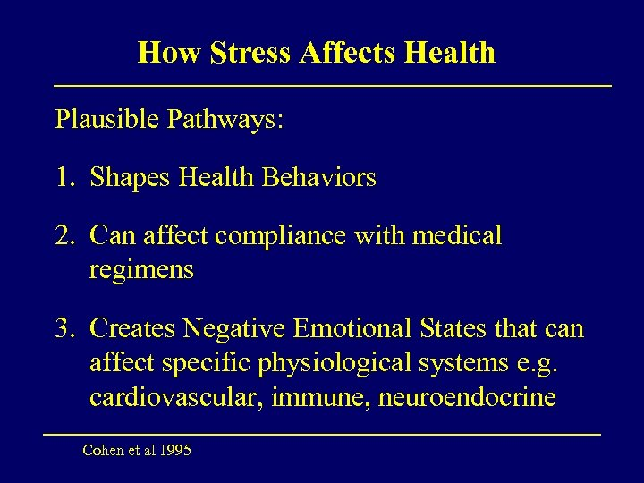 How Stress Affects Health Plausible Pathways: 1. Shapes Health Behaviors 2. Can affect compliance