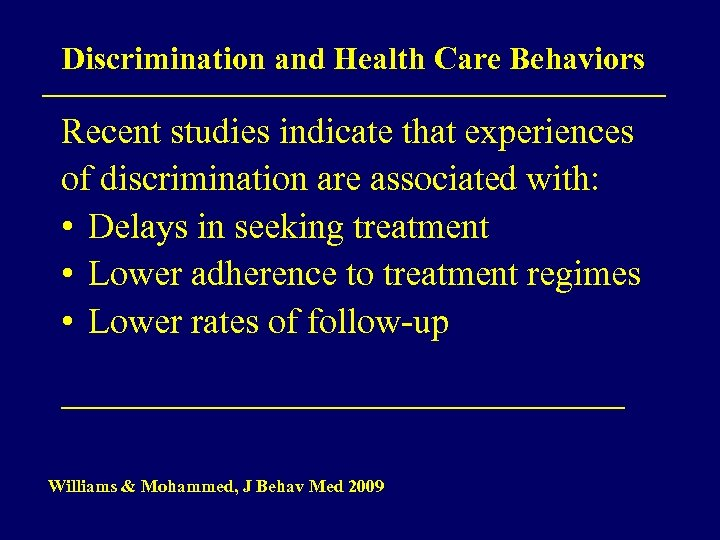Discrimination and Health Care Behaviors Recent studies indicate that experiences of discrimination are associated