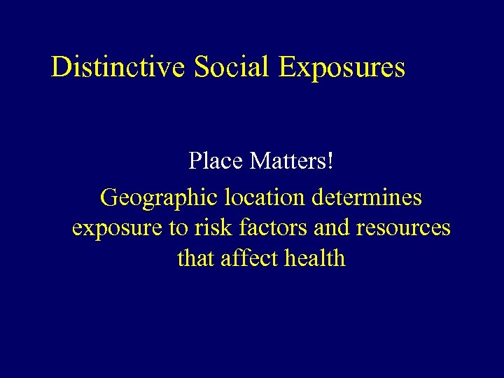 Distinctive Social Exposures Place Matters! Geographic location determines exposure to risk factors and resources