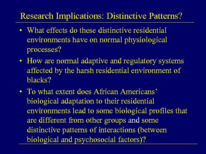 Research Implications: Distinctive Patterns? • What effects do these distinctive residential environments have on
