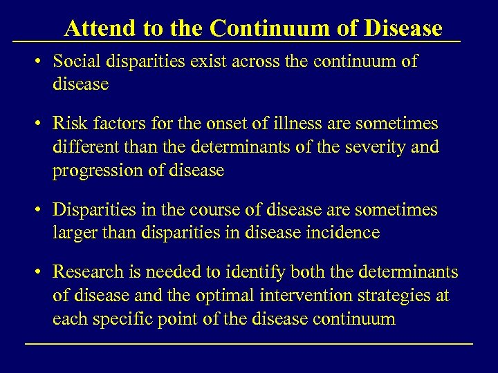 Attend to the Continuum of Disease • Social disparities exist across the continuum of