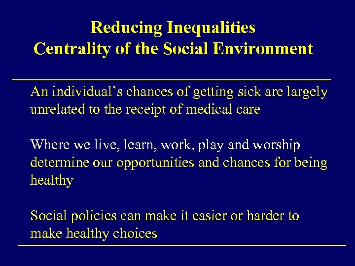 Reducing Inequalities Centrality of the Social Environment An individual's chances of getting sick are