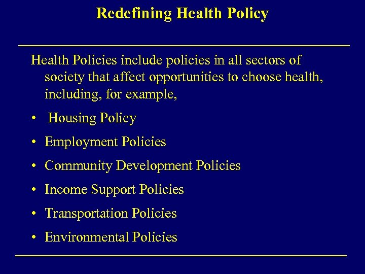 Redefining Health Policy Health Policies include policies in all sectors of society that affect