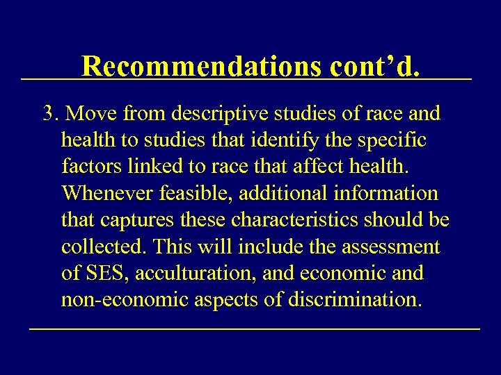Recommendations cont'd. 3. Move from descriptive studies of race and health to studies that