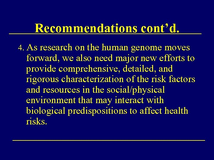 Recommendations cont'd. 4. As research on the human genome moves forward, we also need