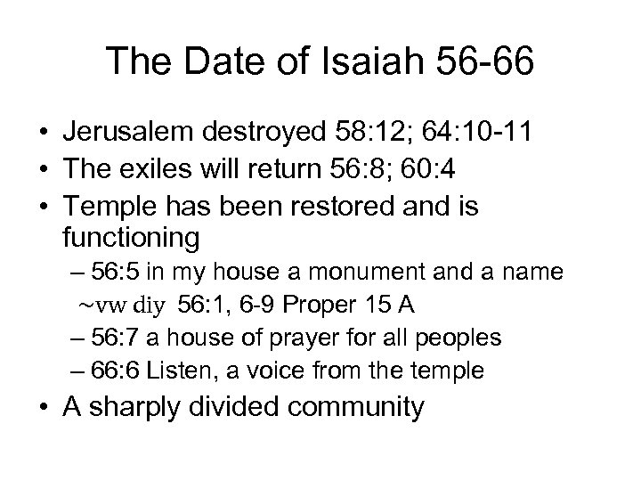 The Date of Isaiah 56 -66 • Jerusalem destroyed 58: 12; 64: 10 -11