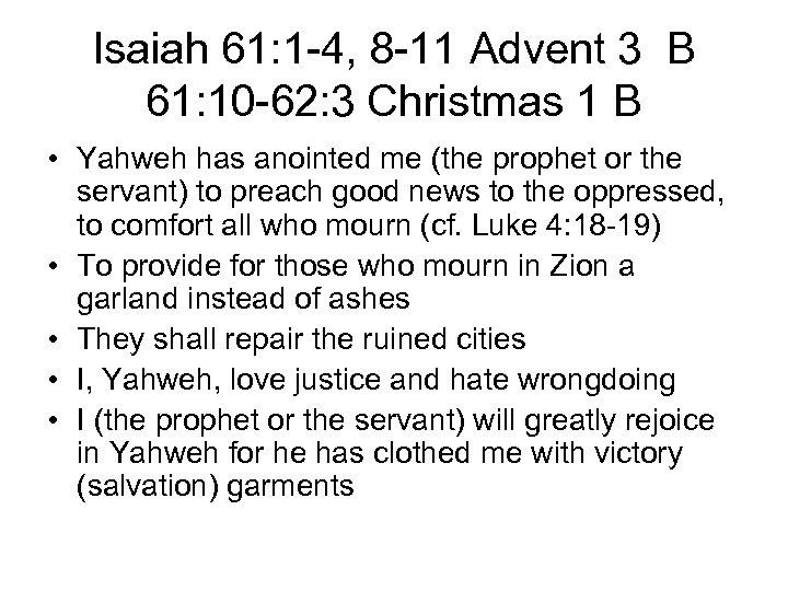 Isaiah 61: 1 -4, 8 -11 Advent 3 B 61: 10 -62: 3 Christmas