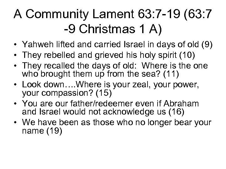 A Community Lament 63: 7 -19 (63: 7 -9 Christmas 1 A) • Yahweh