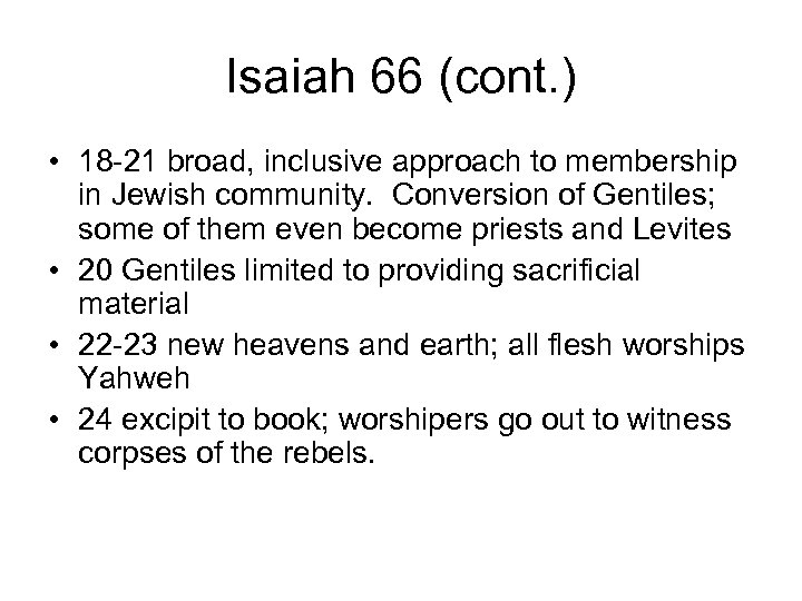 Isaiah 66 (cont. ) • 18 -21 broad, inclusive approach to membership in Jewish