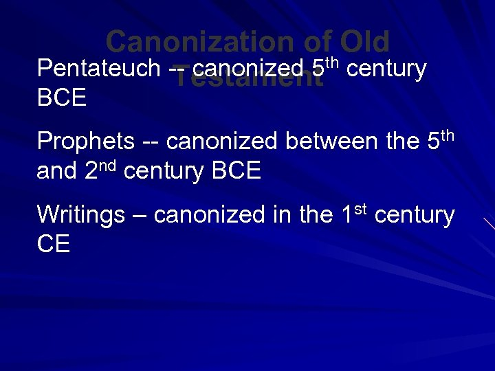 Canonization of Old Pentateuch -- canonized 5 th century Testament BCE Prophets -- canonized