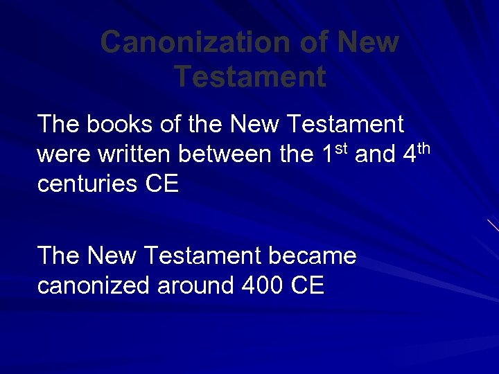 Canonization of New Testament The books of the New Testament were written between the