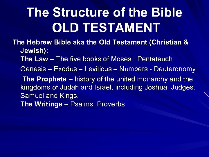 The Structure of the Bible OLD TESTAMENT The Hebrew Bible aka the Old Testament