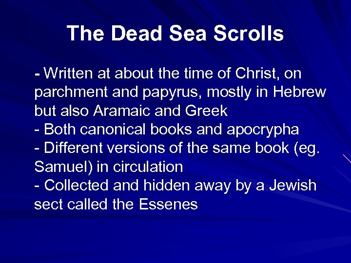 The Dead Sea Scrolls - Written at about the time of Christ, on parchment