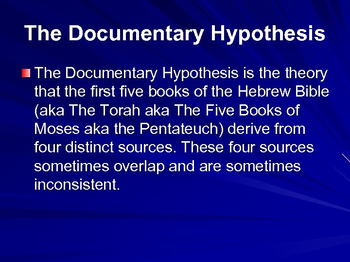 The Documentary Hypothesis is theory that the first five books of the Hebrew Bible