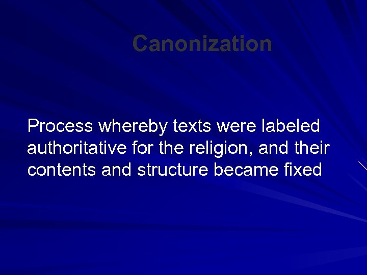 Canonization Process whereby texts were labeled authoritative for the religion, and their contents and