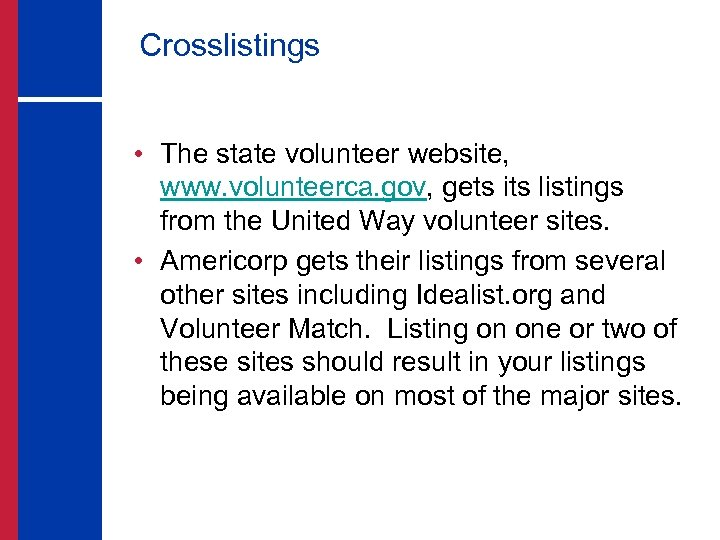 Crosslistings • The state volunteer website, www. volunteerca. gov, gets its listings from the