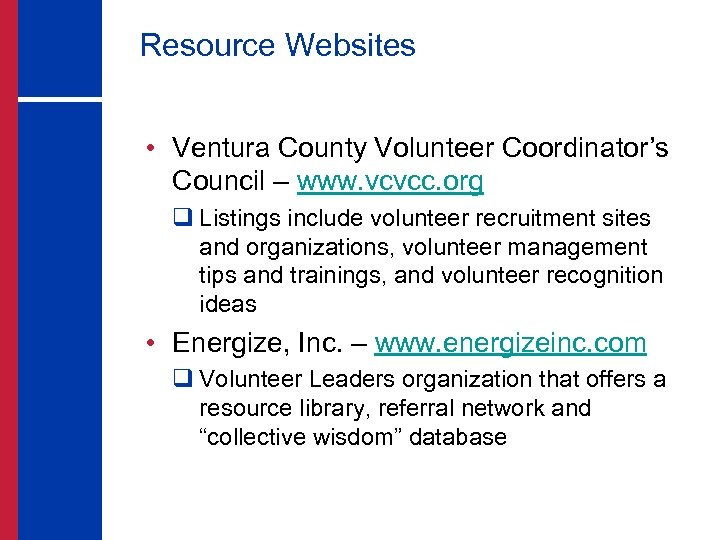 Resource Websites • Ventura County Volunteer Coordinator's Council – www. vcvcc. org q Listings