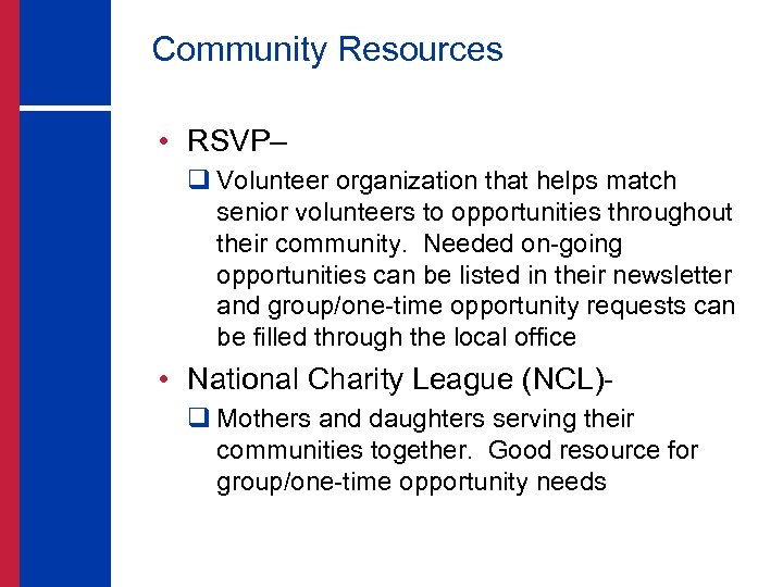 Community Resources • RSVP– q Volunteer organization that helps match senior volunteers to opportunities