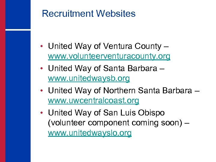 Recruitment Websites • United Way of Ventura County – www. volunteerventuracounty. org • United