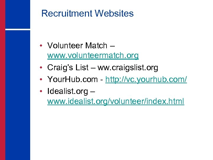 Recruitment Websites • Volunteer Match – www. volunteermatch. org • Craig's List – ww.