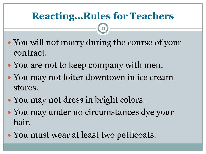 Reacting…Rules for Teachers 11 You will not marry during the course of your contract.