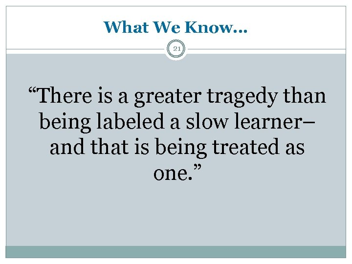"What We Know… 21 ""There is a greater tragedy than being labeled a slow"