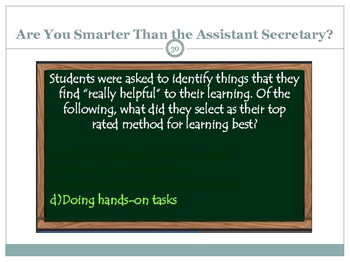 Are You Smarter Than the Assistant Secretary? 30 Students were asked to identify things