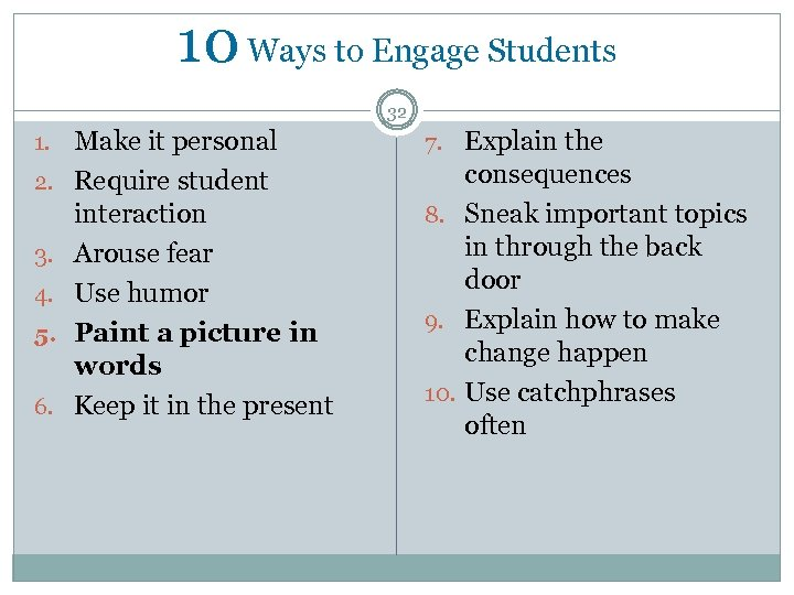 10 Ways to Engage Students 32 1. Make it personal 7. Explain the 2.