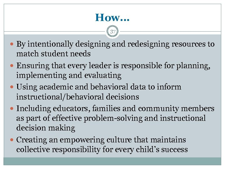 How… 37 By intentionally designing and redesigning resources to match student needs Ensuring that