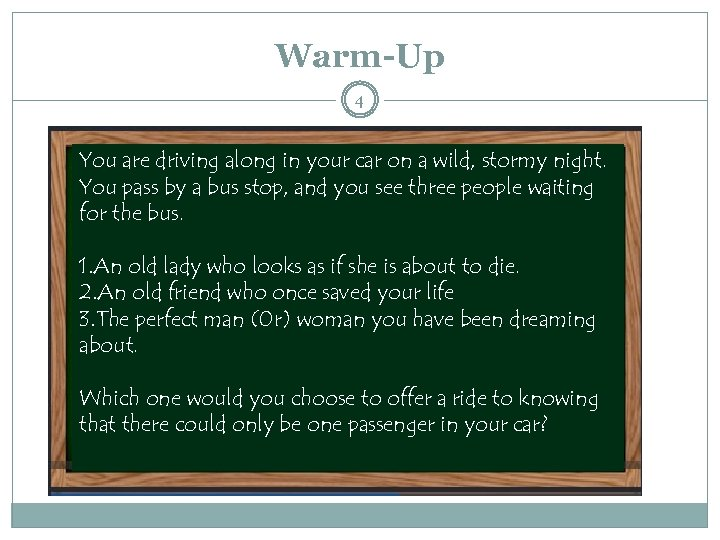Warm-Up 4 You are driving along in your car on a wild, stormy night.