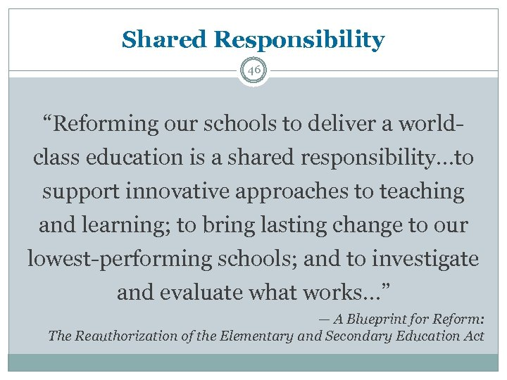 "Shared Responsibility 46 ""Reforming our schools to deliver a worldclass education is a shared"