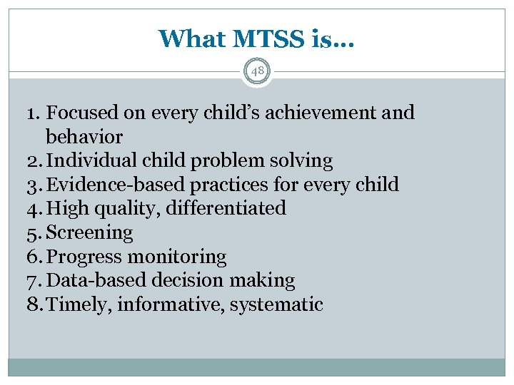 What MTSS is… 48 1. Focused on every child's achievement and behavior 2. Individual