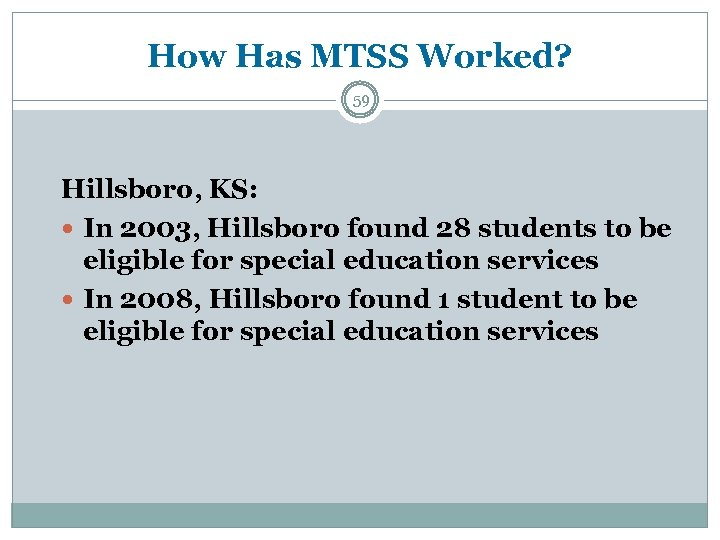 How Has MTSS Worked? 59 Hillsboro, KS: In 2003, Hillsboro found 28 students to