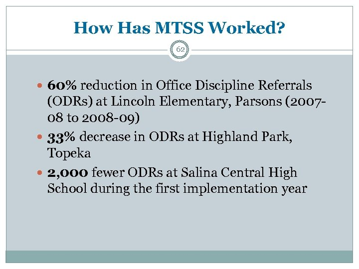 How Has MTSS Worked? 62 60% reduction in Office Discipline Referrals (ODRs) at Lincoln