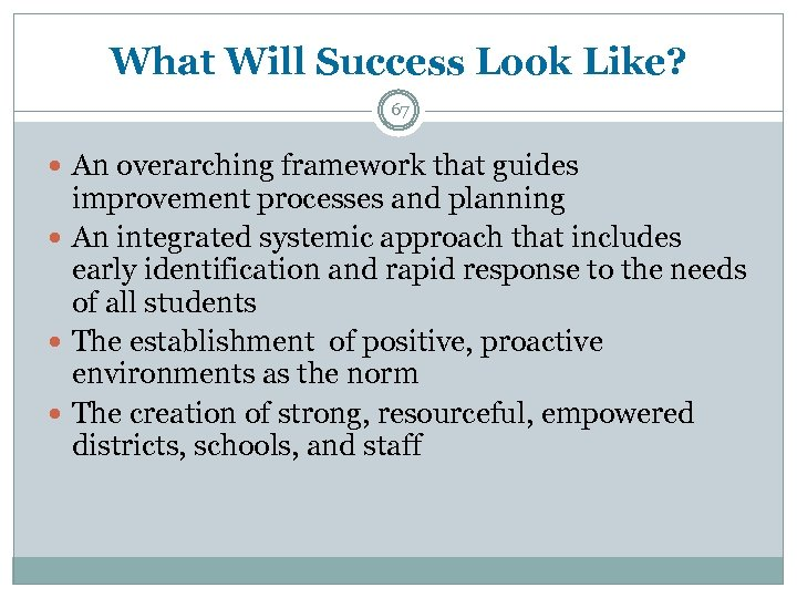 What Will Success Look Like? 67 An overarching framework that guides improvement processes and