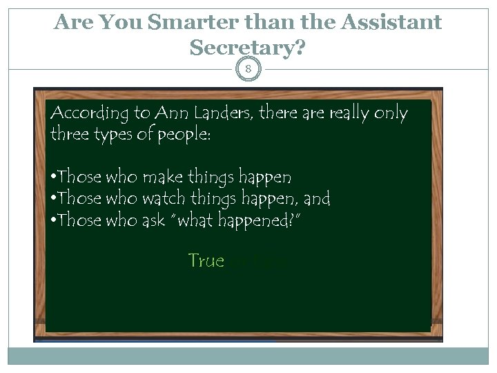 Are You Smarter than the Assistant Secretary? 8 According to Ann Landers, there are