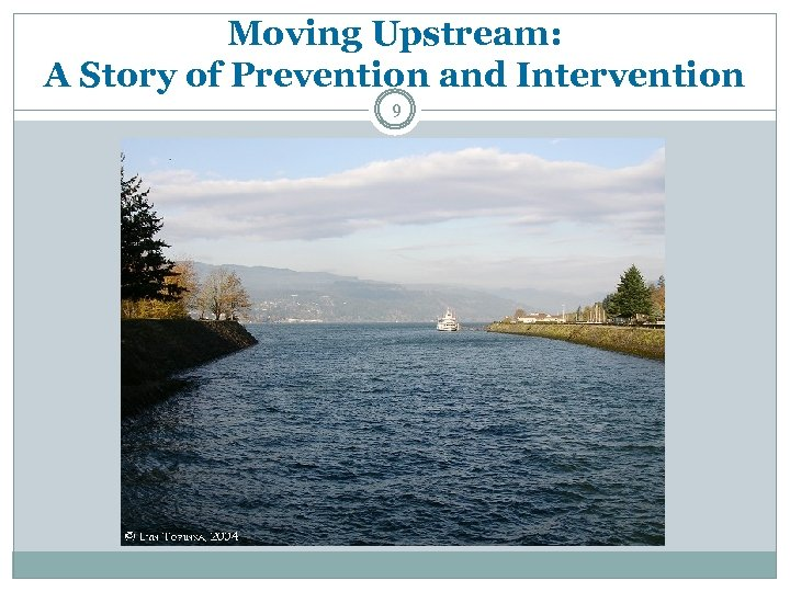 Moving Upstream: A Story of Prevention and Intervention 9