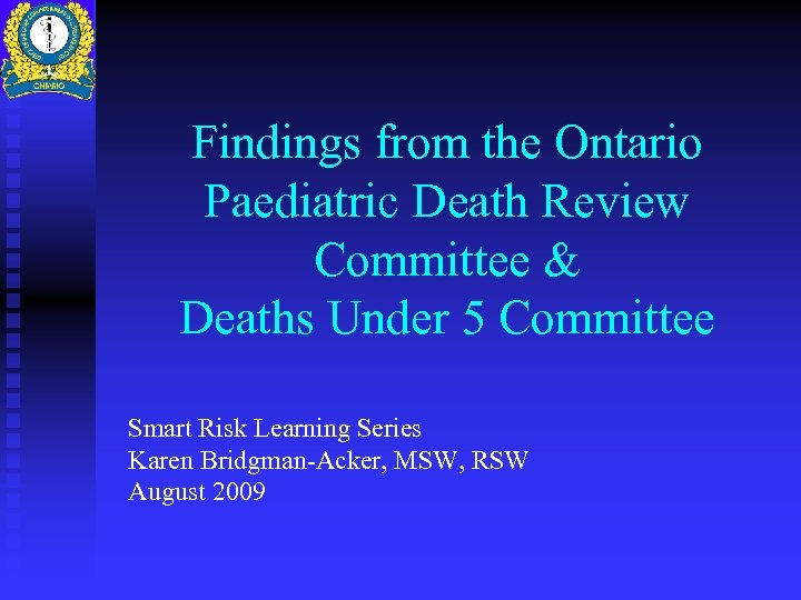 Findings from the Ontario Paediatric Death Review Committee & Deaths Under 5 Committee Smart