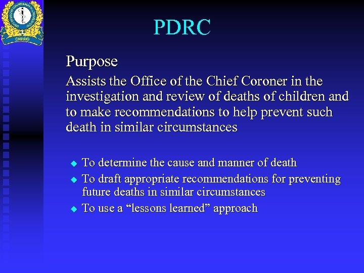 PDRC Purpose Assists the Office of the Chief Coroner in the investigation and review