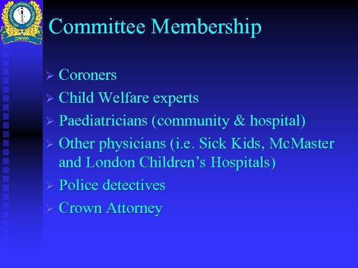 Committee Membership Ø Coroners Ø Child Welfare experts Ø Paediatricians (community & hospital) Ø