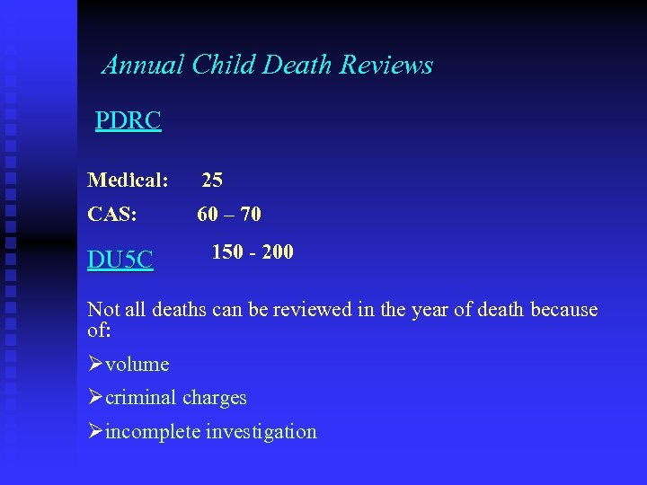 Annual Child Death Reviews PDRC Medical: 25 CAS: 60 – 70 DU 5 C