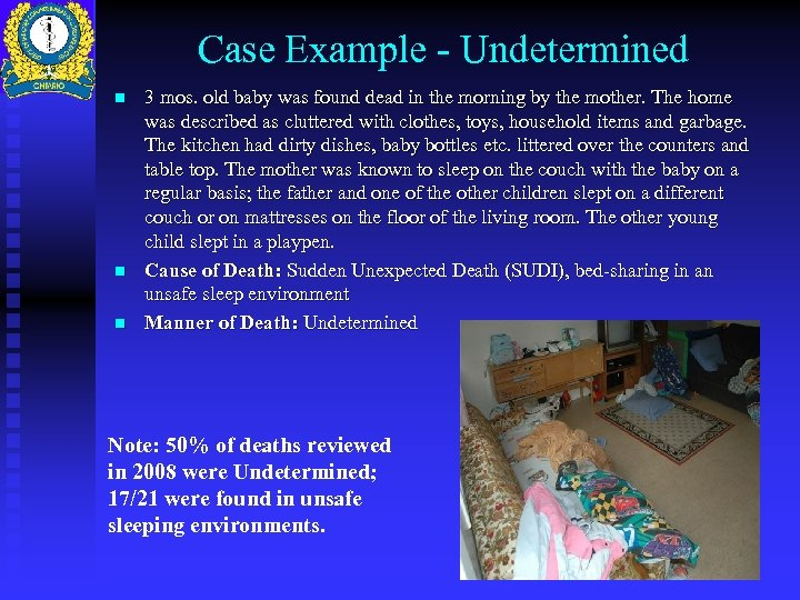 Case Example - Undetermined n n n 3 mos. old baby was found dead