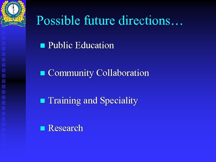 Possible future directions… n Public Education n Community Collaboration n Training and Speciality n