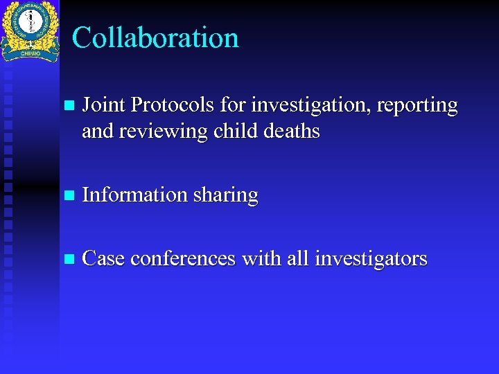 Collaboration n Joint Protocols for investigation, reporting and reviewing child deaths n Information sharing