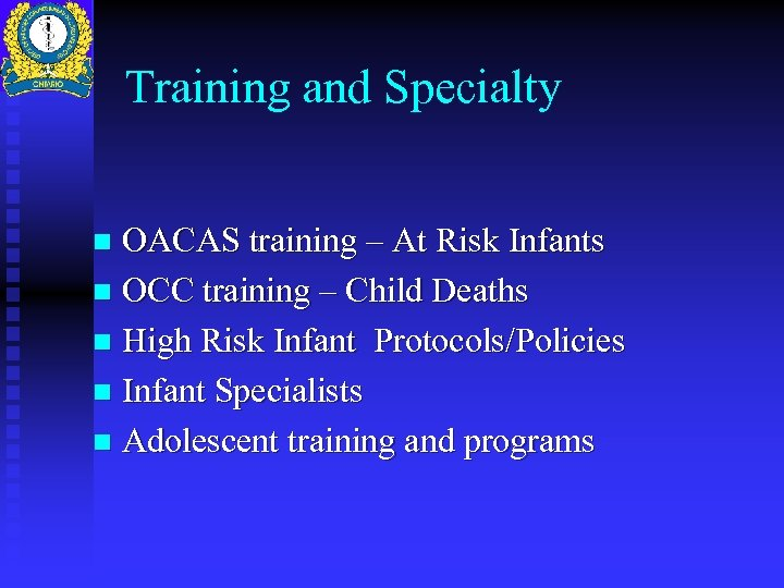 Training and Specialty OACAS training – At Risk Infants n OCC training – Child