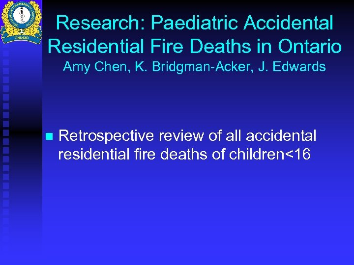 Research: Paediatric Accidental Residential Fire Deaths in Ontario Amy Chen, K. Bridgman-Acker, J. Edwards
